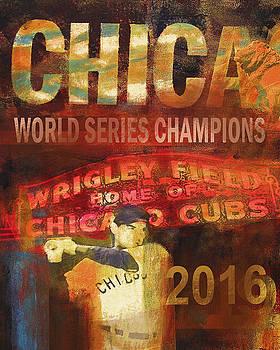 Chicago Cubs - 2016 World Series Champions by Joseph Catanzaro