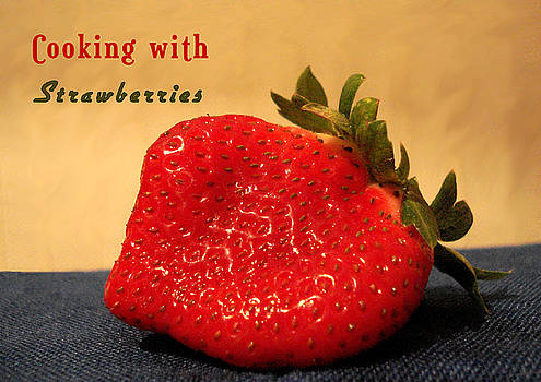 Cooking with Strawberries by Rosalie Scanlon
