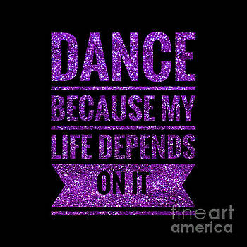Dance Because My Life Depends On It by Leah McPhail