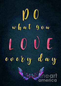 Do what You love every day motivational quotes by Justyna JBJart