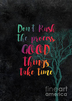 Don't rush the process good things take time by Justyna JBJart