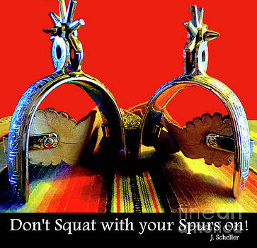 Don't squat with your Spurs on by Jodie  Scheller