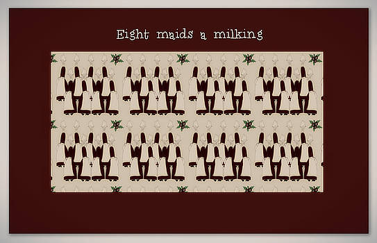 Eight maids a milking by Sherry Flaker