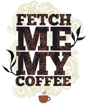 Fetch Me My Coffee by Christopher Meade