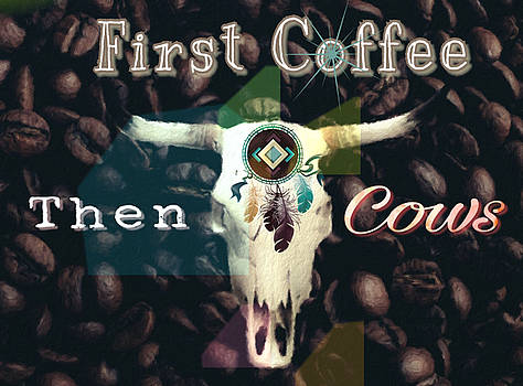 First Coffee Then Cows by Michele Carter