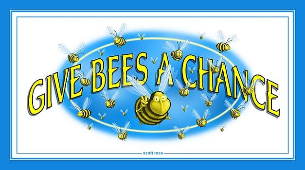 Give Bees A Chance by Scott Ross