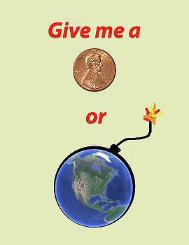 Give me a penny or the world will explode by Jill Reger