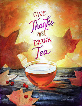 Give Thanks and Drink Tea by Lucinda Rae