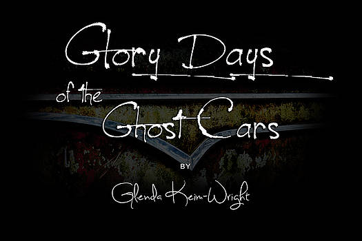 Glory Days Of the Ghost Cars by Glenda Wright