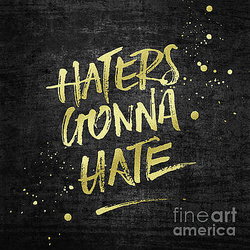 Beverly Claire Kaiya - Haters Gonna Hate Gold Glitter Rough Black Grunge