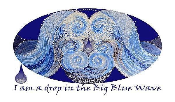 I am a drop in the Big Blue Wave by Kym Nicolas