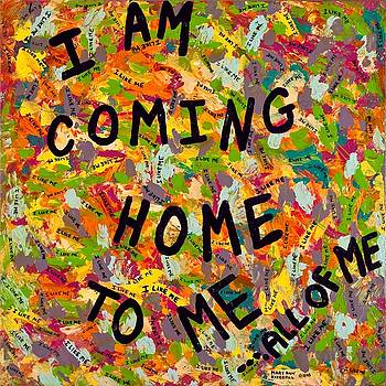 I Am Coming Home To Me ...All of Me by MaryAnn Kikerpill