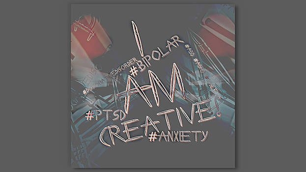 I AM CREATIVE The Labels are only a part Of WHO I AM by Philip A Swiderski Jr