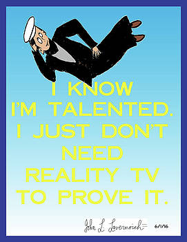 I know I'm Talented -- I Just Don't Need Reality TV To Prove It by John Lavernoich