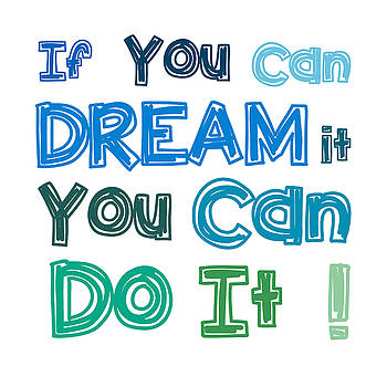 If you can dream it you can do it by Gina Dsgn