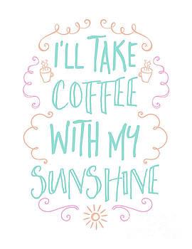 I'll Take Coffee With My Sunshine by Pristine Cartera Turkus