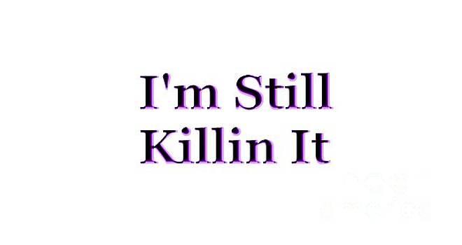Im Still Killin It  by Mark Moore