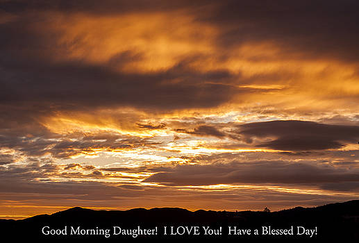 In case you missed God's message to you... Good morning Daughter I LOVE you Have a blessed day by G Matthew Laughton