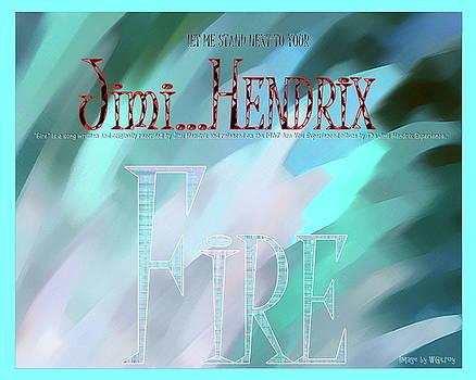 Jimi Hendrix FIRE  by W Gilroy