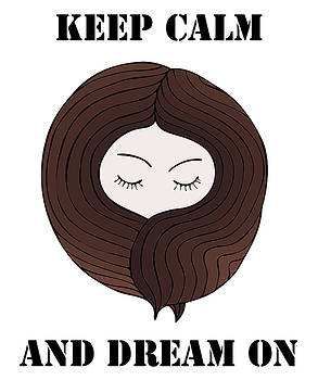 Keep Calm And Dream On by Frank Tschakert