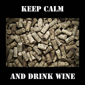 Keep Calm And Drink Wine by Frank Tschakert