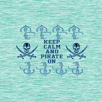 Keep Calm and Pirate On Typography by Georgeta Blanaru