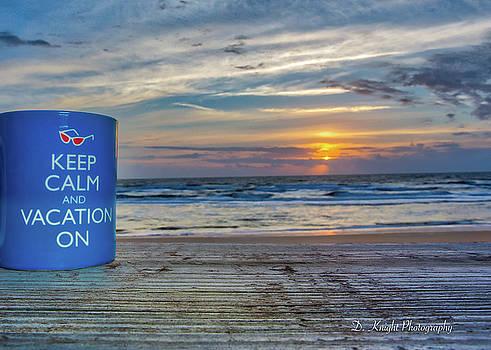Keep Calm Vacation On by Dillon Kalkhurst