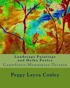Landscape Paintings and Haiku Poetry  by Peggy Leyva Conley