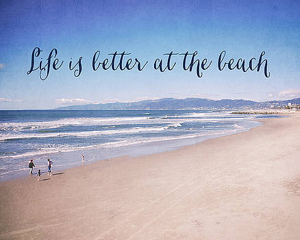 Life is better at the beach by Nastasia Cook