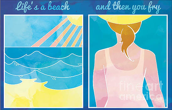 Lifes a beach and then you fry by Whitney Morton