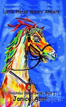 Little Horse Wears Antlers by Janice Abel