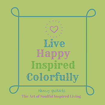 Live Happy Inspired Colorfully by Nancy Yuskaitis