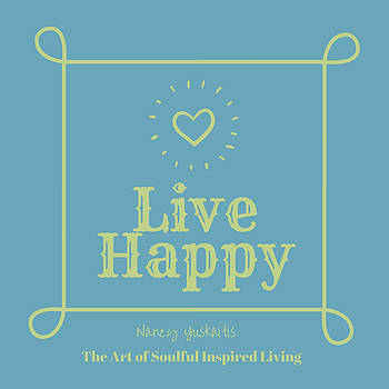 Live happy by Nancy Yuskaitis