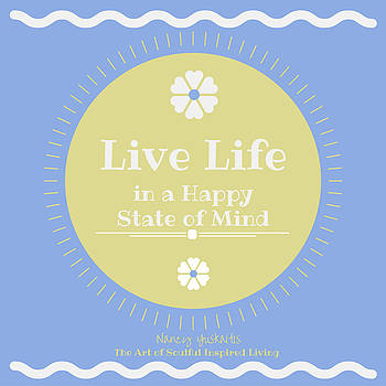 Live Life Happy by Nancy Yuskaitis