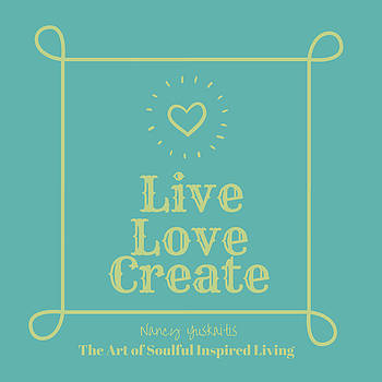 Live Love Create by Nancy Yuskaitis