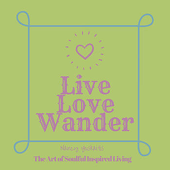Live Love Wander by Nancy Yuskaitis