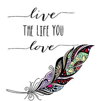 Live the Life You Love by Ayasha Loya