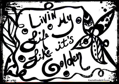 Livin My Life Like It's Golden by Rachel Maynard