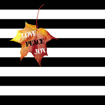 LOVE PEACE JOY Autumn Message  on Black and White Stripes by Georgeta Blanaru