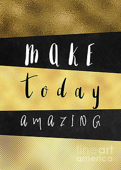 Make Today Amazing motivational quotes by Justyna JBJart