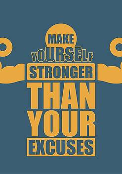 Make Yourself Stronger Than Your Excuses Gym Motivational Quotes Poster by Lab No 4