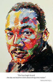 Martin Luther King Jr Our lives begin to end the day we become silent about things that matter by Derek Russell