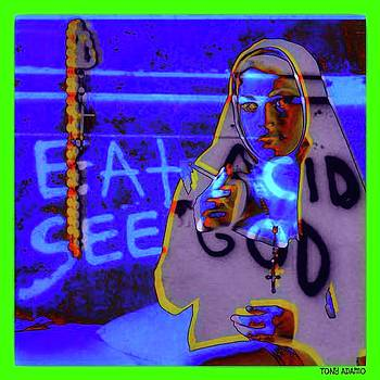 My Art Works R not Photoshopped/Eat Acid See God by Tony Adamo