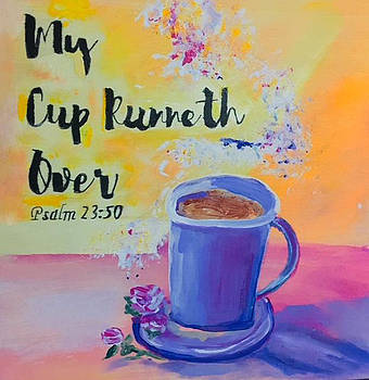 My Cup Runneth Over by Angela Holmes