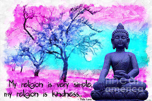 My religion is very simple. My religion is kindness.. His Holiness, Dalai Lama XIV, Tenzin Gyatso.  by Lita Kelley