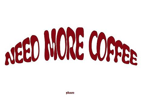 Need more Coffee by Orphelia Aristal
