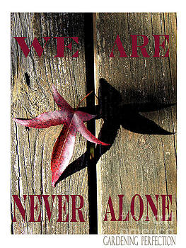 Never Alone by Gardening Perfection