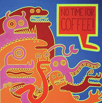 No Time For Coffee by Kendra Sartorelli