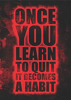 Once You Learn To Quit It Becomes A Habit Gym Motivational Quotes Poster by Lab No 4