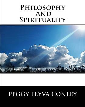 Philosophy and Spirituality by Peggy Leyva Conley